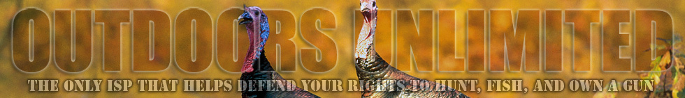 Outdoors Unlimited - The only ISP that helps defend your rights to hunt, fish, and own a gun!